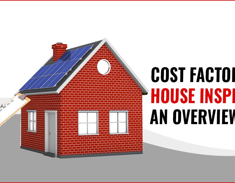 Cost Factors in House Inspections: An Overview