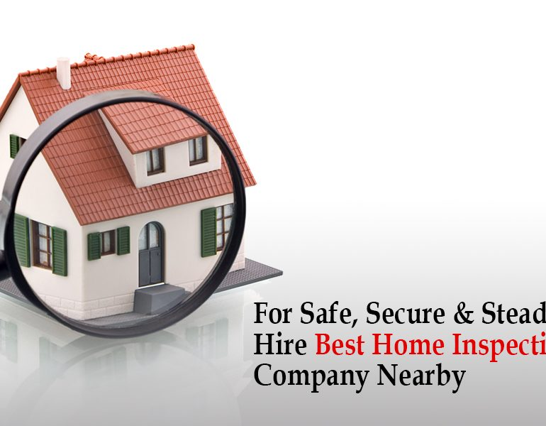 For Safe, Secure & Steady Building, Hire Best Home Inspection Companies Nearby