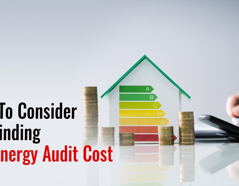 Things To Consider When Finding Home Energy Audit Cost
